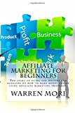 Affiliate Marketing For Beginners: The start-up guide for writers and bloggers on how to make money online using affiliate marketing programs.