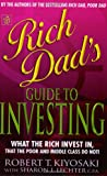 Robert T. Kiyosaki Rich Dad's Guide to Investing: What the Rich Invest in That the Poor Do Not!