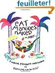 Eat Mangoes Naked: Finding Pleasure E...