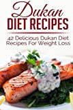 img - for Dukan Diet Recipes: 42 Delicious Dukan Diet Recipes For Weight Loss (weight loss recipes, weight loss recipe books,dukan diet, dukan diet free, dukan diet recipes, dukan diet kindle, dukan diet) book / textbook / text book