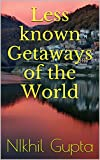 Less known Getaways of the World