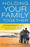Holding Your Family Together: 5 Simple Steps to Help Bring Your Family Closer to God and Each Other