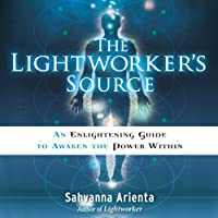 The Lightworker's Source: An Enlightening Guide to Awaken the Power Within (       UNABRIDGED) by Sahvanna Arienta Narrated by Sheila Book