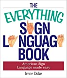 img - for By Irene Duke The Everything Sign Language Book: American Sign Language Made Easy (Everything Series) [Paperback] book / textbook / text book