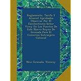 Reglamento, Tarifa Y Arancel Aprobados Observar Por El Excelentismo Señor Virey En Los Puertos De Este Nuevo Reyno...
