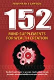 img - for 152 Mind Supplements for Wealth Creation: You don't need money to generate creative ideas, but you do need a stimulated mind to create your wealth in life book / textbook / text book