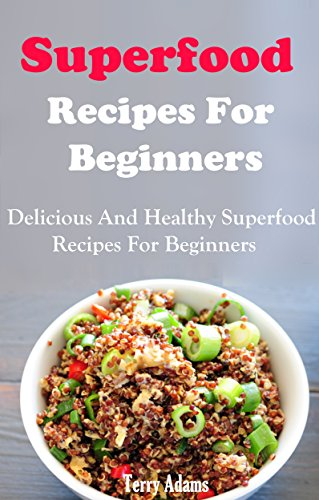 Superfood Recipes For Beginners: Healthy And Delicious Superfood Recipes For Beginners
