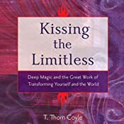 Kissing the Limitless: Deep Magic and the Great Work of Transforming Yourself and the World | [T. Thorn Coyle]