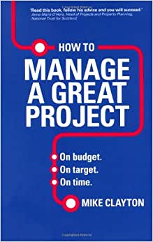 How To Manage A Great Project: On Budget. On Target. On Time.