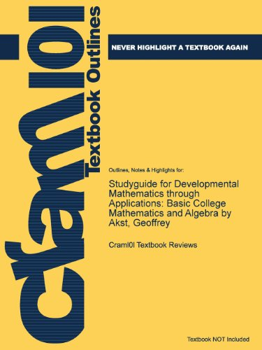 Studyguide for Developmental Mathematics Through Applications: Basic College Mathematics and Algebra by Akst, Geoffrey