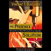The Phoenix Solution: Getting Serious About America's Drug War | [Vincent T. Bugliosi]