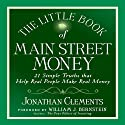 The Little Book of Main Street Money: 21 Simple Truths That Help Real People Make Real Money (       UNABRIDGED) by Jonathan Clements Narrated by Sean Pratt