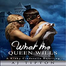 What the Queen Wills: A Genderswapped Cinderella Retelling: Sexy Reversed Fairy Tales (       UNABRIDGED) by AJ Tipton Narrated by Audrey Lusk
