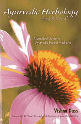 Ayurvedic Herbology East & West: An Ayurvedic Approach to Medicinal Herbs