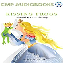 Kissing Frogs: In Search of Prince Charming (       UNABRIDGED) by Lauren Galley Narrated by Heather Jane Hogan