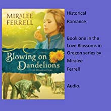 Blowing on Dandelions: Love Blossoms in Oregon Series, Book 1 Audiobook by Miralee Ferrell Narrated by Julie Lancelot