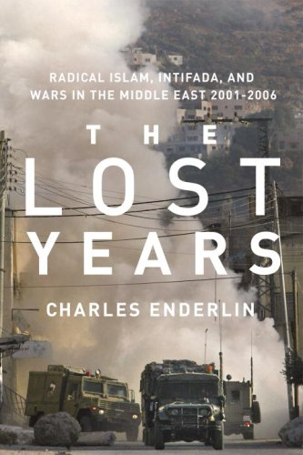 The Lost Years: Radical Islam, Intifada, and Wars in the Middle East, 2001-2006