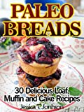 Paleo Breads 30 Delicious Loaf, Muffin and Cake Recipes