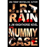 The Mummy Case (Jim Knighthorse Book 2) ~ J.R. Rain