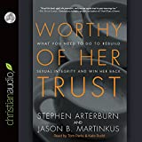 img - for Worthy of Her Trust: What You Need to Do to Rebuild Sexual Integrity and Win Her Back book / textbook / text book