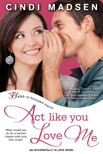 Act Like You Love Me: An Accidentally in Love Novel (Entangled Bliss) by Cindi Madsen