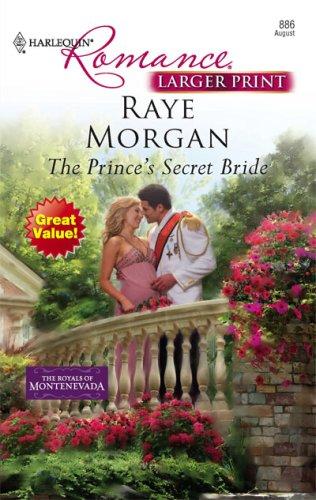The Prince's Secret Bride (Harlequin Romance Large Print), RAYE MORGAN