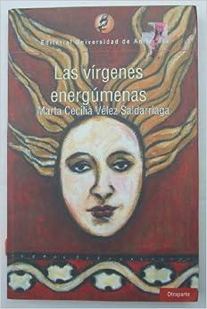Las virgenes energumenas: Marta Cecilia Velez Saldarriaga