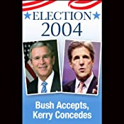 John Kerry Concedes, George Bush Accepts (11/3/04) | [George W. Bush, John Kerry]