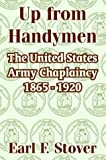 img - for Up from Handymen: The United States Army Chaplaincy 1865 - 1920 by Earl F Stover (2004-02-12) book / textbook / text book