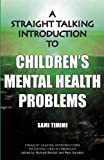 A Straight-talking Introduction to Children's Mental Health Problems (Straight Talking Introductions) Sami Timimi
