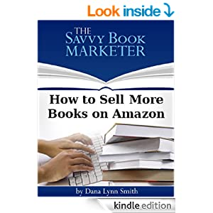 how to sell more books on amazon kindle edition by dana lynn smith reference kindle ebooks. Black Bedroom Furniture Sets. Home Design Ideas