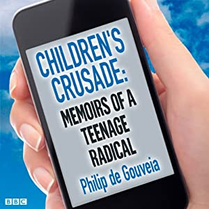 Children's Crusade: Memoirs of a Teenage Radical | [Philip de Gouveia]