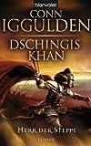 Dschingis Khan - Herr der Steppe: Roman - Conn Iggulden