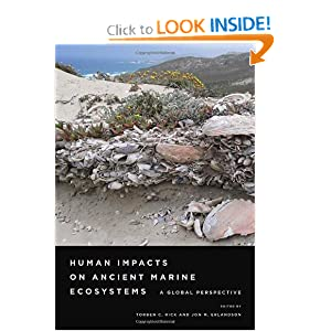 Human Impacts on Ancient Marine Ecosystems: A Global Perspective by Torben C. Rick and Jon M. Erlandson