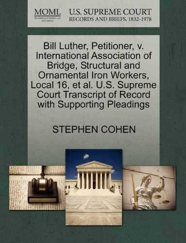 Bill Luther, Petitioner, v. International Association of Bridge, Structural and Ornamental Iron Workers, Local 16, et al. U.S. Supreme Court Transcript of Record with Supporting Pleadings