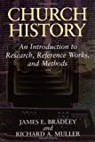 Church History: An Introduction to Research, Reference Works, and Methods (0802808263) by Bradley, James E.