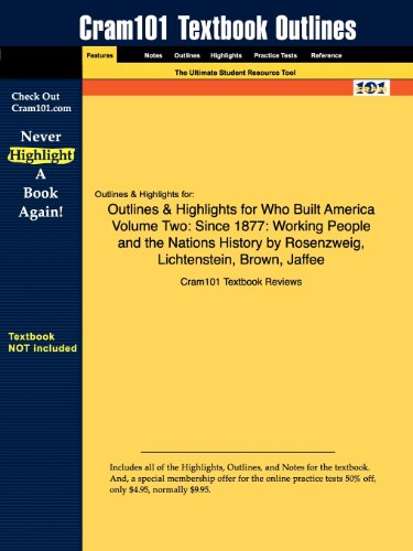 Studyguide for Who Built America? Volume Two: Since 1877: Working People and the Nation's History by American Social His