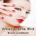 What Starla Did | Kami Corban