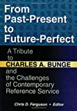 From Past-Present to Future-Perfect: A Tribute to Charles A. Bunge and the Challenges of Contemporary Reference Service (0789007673) by Katz, Linda S