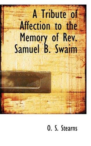 A Tribute of Affection to the Memory of Rev. Samuel B. Swaim