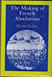 The Making of French Absolutism (0312507305) by Parker, David