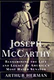 Joseph McCarthy: Reexamining the Life and Legacy of America's Most Hated Senator (0684836254) by Herman, Arthur