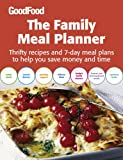 BBC Good Food Magazine Good Food: The Family Meal Planner: Thrifty recipes and 7-day meal plans to help you save time and money (Good Food Magazine)