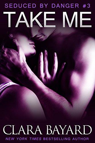 Clara Bayard - Take Me (Seduced by Danger Book 3)