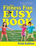 The Fitness Fun Busy Book: 365 Creative Games & Activities to Keep Your Child Moving and Learning (Busy Books Series)