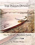 The Phelps Dynasty: The Story of a Riverside Family