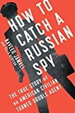 img - for How to Catch a Russian Spy: The True Story of an American Civilian Turned Double Agent book / textbook / text book