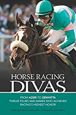 Horse Racing Divas: From Azeri to Zenyatta, Twelve Fillies and Mares Who Achieved Racing's Highest Honor [Paperback]