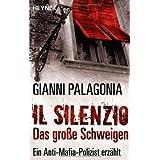 "Il silenzio - Das gro�e Schweigen: Ein Anti-Mafia-Polizist erz�hltvon ""Gianni Palagonia"""