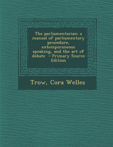The parliamentarian: a manual of parliamentary procedure, extemporaneous speaking, and the art of debate